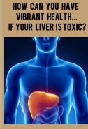Detoxify - How can you experience vibrant health... If your liver & kidneys are overworked or stressed?